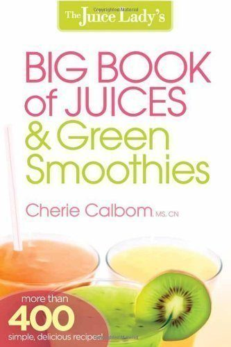 The-Juice-Ladys-Big-Book-of-Juices-and-Green-Smoothies-More-Than-400-Simple-Delicious-Recipes-0