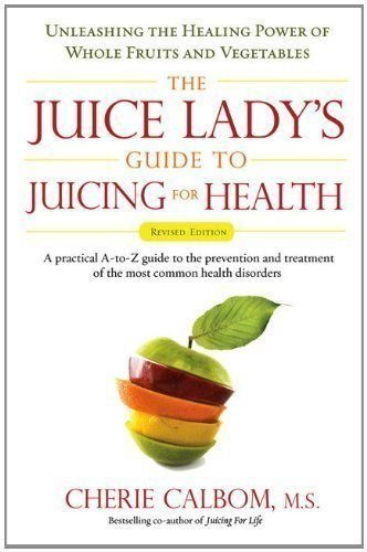 The-Juice-Ladys-Guide-To-Juicing-for-Health-Unleashing-the-Healing-Power-of-Whole-Fruits-and-Vegetables-Revised-Edition-0