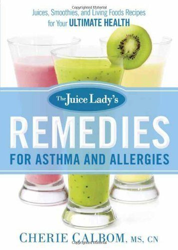 The-Juice-Ladys-Remedies-for-Asthma-and-Allergies-Delicious-Smoothies-and-Raw-Food-Recipes-for-Your-Ultimate-Health-0
