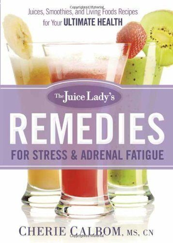 The-Juice-Ladys-Remedies-for-Stress-and-Adrenal-Fatigue-Juices-Smoothies-and-Living-Foods-Recipes-for-Your-Ultimate-Health-0