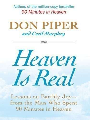 Heaven-Is-Real-Lessons-on-Earthly-Joy-What-Happened-After-90-Minutes-in-Heaven-0