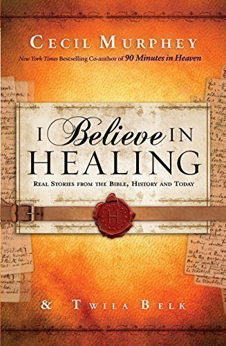 I-Believe-in-Healing-Real-Stories-from-the-Bible-History-and-Today-0