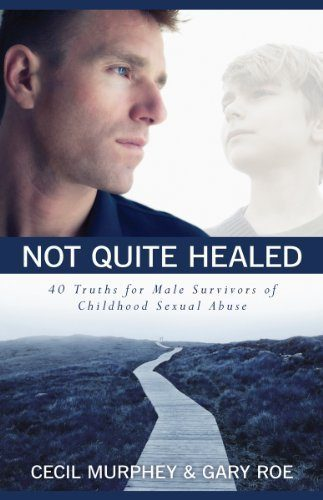 Not-Quite-Healed-40-Truths-for-Male-Survivors-of-Childhood-Sexual-Abuse-0