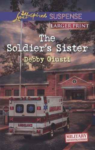 The-Soldiers-Sister-Love-Inspired-LP-SuspenseMilitary-Investigations-by-Debby-Giusti-2013-09-03-0