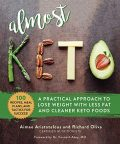 Almost Keto: A Practical Approach to Lose Weight with Less Fat and Cleaner Keto Foods